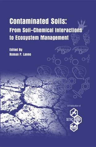 Contaminated Soils From Soil-Chemical Interactions to Ecosystem Management: Lanno, Roman P. & ...