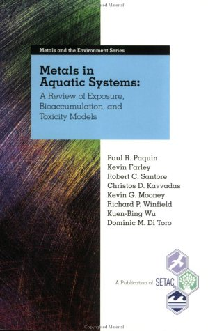 Metals in Aquatic Systems: A Review of Exposure, Bioaccumulation, and Toxicity Models: Paul R. ...