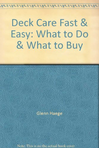 9781880615416: Deck Care Fast & Easy: What to Do & What to Buy