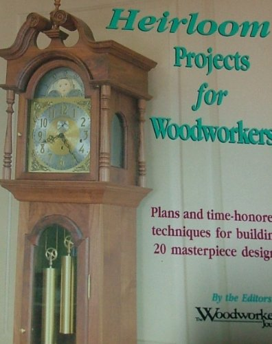 9781880618035: Heirloom Projects for Woodworkers: Plans and Time-Honored Techniques for Building 20 Masterpiece Designs