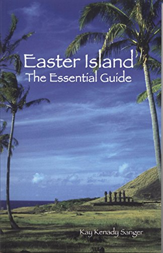 Easter Island. The Essential Guide: SANGER (Kay Kenady)