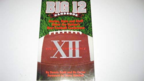 Big 12 Handbook: Stories, Stats & Stuff About the Nation's Best Football Conference: Dodd,...
