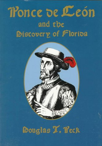 Ponce De Leon and the Discovery of Florida: The Man, the Myth, and the Truth: Douglas T. Peck