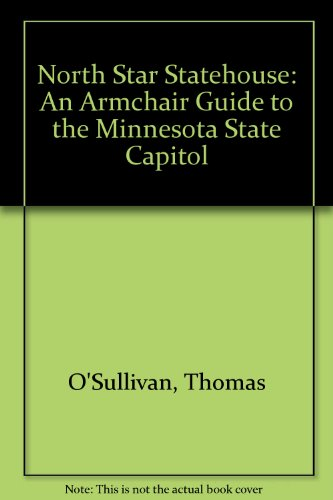 North Star Statehouse: An Armchair Guide to the Minnesota State Capitol: O'Sullivan, Thomas