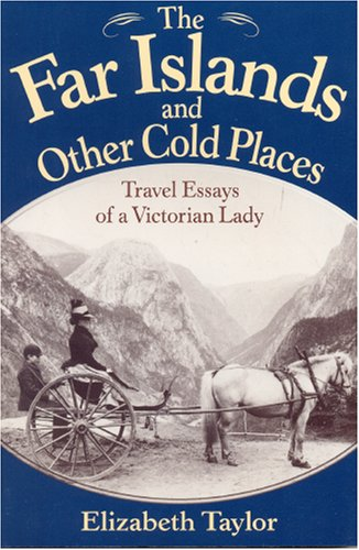 The Far Islands and Other Cold Places: Travel Essays of a Victorian Lady: Taylor, Elizabeth; James ...