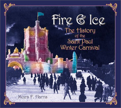 9781880654286: Fire & Ice: The History of the Saint Paul Winter Carnival