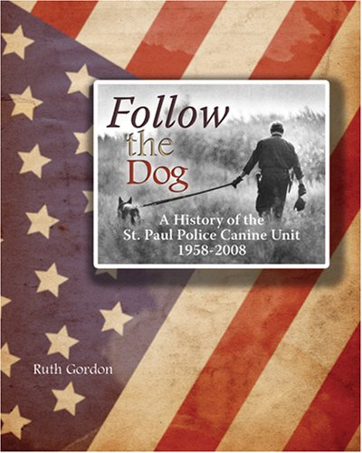 9781880654439: Follow The Dog: A History of the St. Paul Police Canine Unit