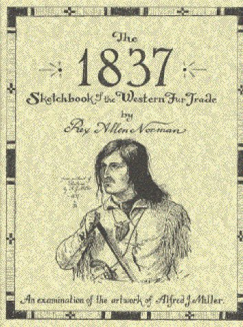 The 1837 Sketchbook of the Western Fur Trade: Rex Allen Norman; Rex, A. Norman; Editor-Rex Allen ...