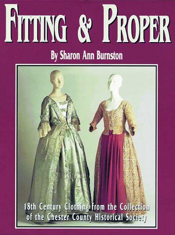Fitting & Proper: 18th-Century Clothing from the: Burnston, Sharon Ann;