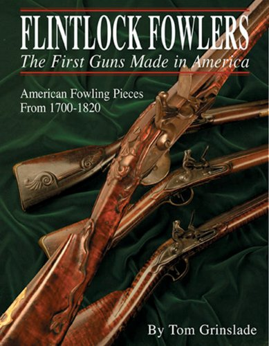 9781880655177: Flintlock Fowlers: The First Guns Made in America