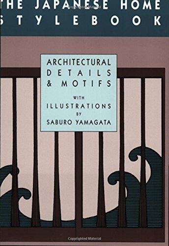 The Japanese Home Stylebook: Architectural Details and: Saburo Yamagata (Illustrator),
