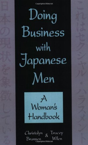 Doing Business with Japanese Men: A Woman's Handbook: Brannen, Christalyn; Wilen, Tracey