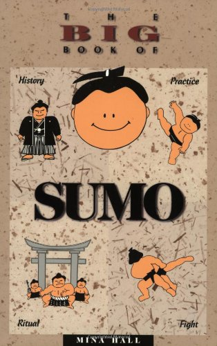 THE BIG BOOK OF SUMO : History, Practice, Ritual, and Fight