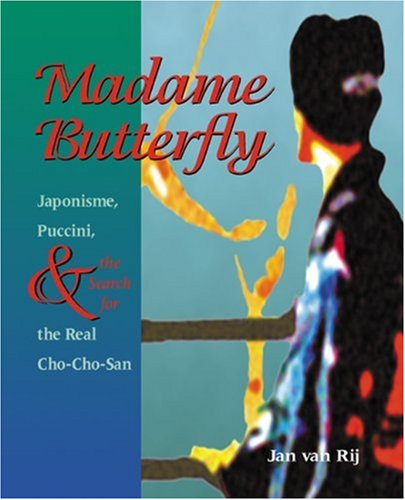 MADAME BUTTERFLY Japonisme, Puccini, & the Search: Van Rij, Jan