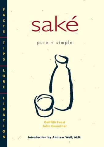 9781880656747: Saké Pure + Simple: Facts, Tips, Lore, Libation