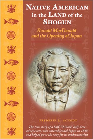 9781880656785: Native American in the Land of the Shogun: Ranald MacDonald and the Opening of Japan