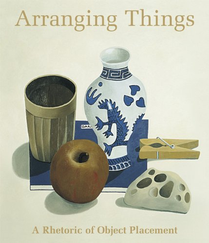9781880656822: Arranging Things: A Rhetoric of Object Placement
