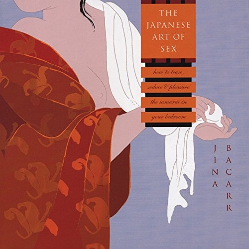 The Japanese Art of Sex: How to: Bacarr, Jina