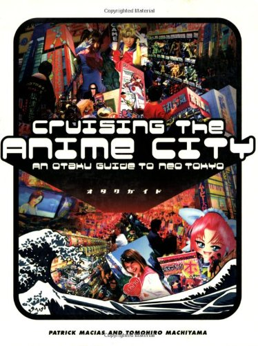 9781880656884: Cruising the Anime City: An Otaku Guide to Neo Tokyo