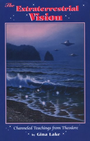 9781880666197: The Extraterrestrial Vision: Channeled Teachings from Theodore