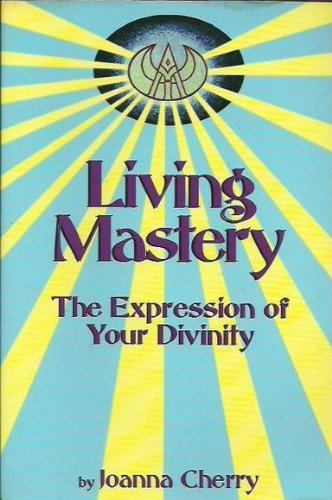 Living Mastery: The Expression of Your Divinity: Joanna Cherry