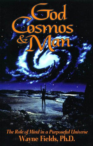 God, Cosmos, and Man: The Role of: Wayne Fields, R.