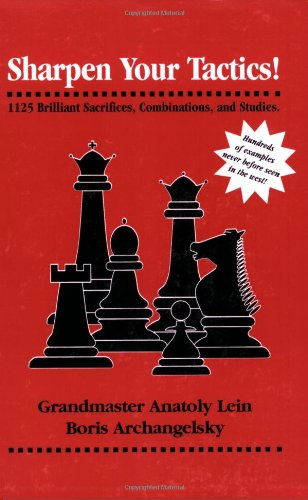 Sharpen Your Tactics: 1125 Brilliant Sacrifices, Combinations, and Studies: Anatoly Lein
