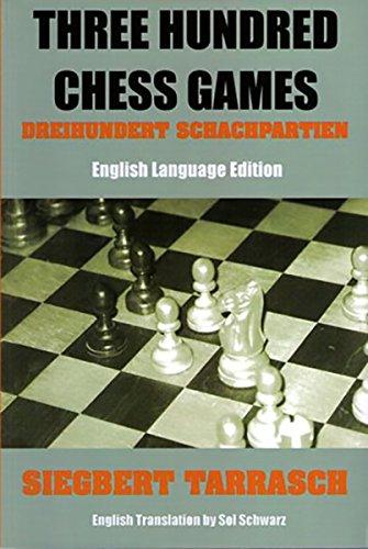 Three Hundred Chess Games - 'Dreihundert Schachpartien': Siegbert Tarrasch