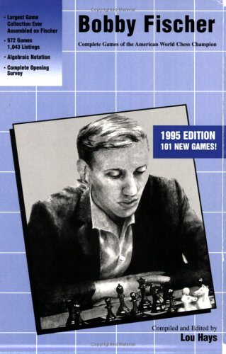 9781880673997: Bobby Fischer: Complete Games of the American World Chess Champion