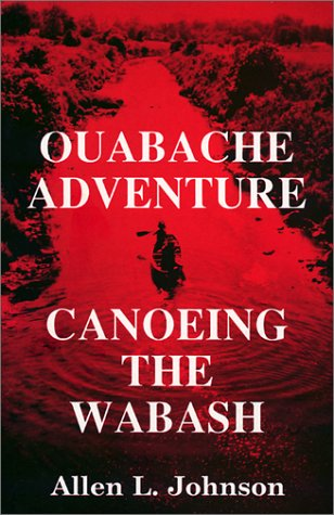 OUABACHE ADVENTURE, CANOEING THE WABASH