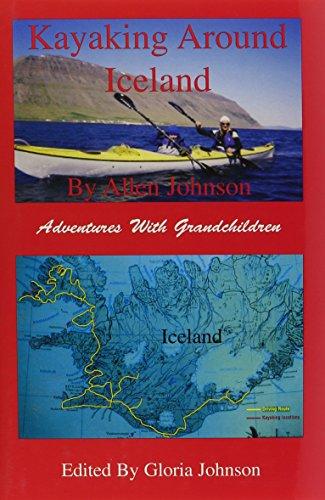 Kayaking Around Iceland: Adventures with Grandchildren: Johnson, Allen