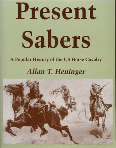 9781880677193: Present Sabers: A Popular History of the U.S. Horse Cavalry