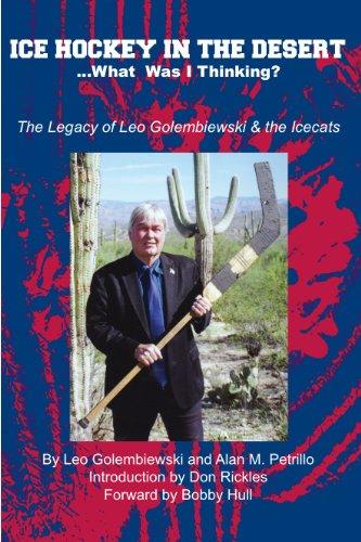 Ice Hockey in the Desert . .: Leo Golembiewski, Alan