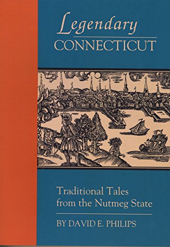 Legendary Connecticut: Traditional Tales from the Nutmeg: Philips, David E.