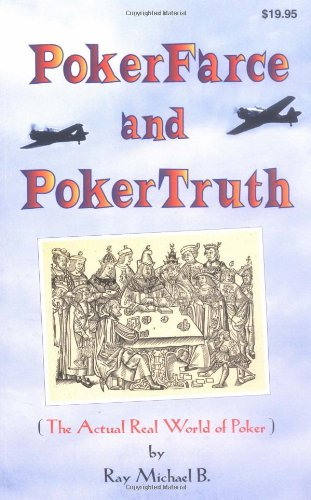 Poker Farce and Poker Truth: (The Actual Real World of Poker)