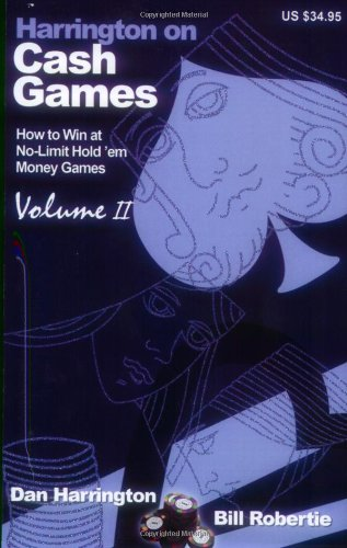 Harrington on Cash Games, Volume II: How to Play No-Limit Hold 'em Cash Games (9781880685433) by Dan Harrington; Bill Robertie