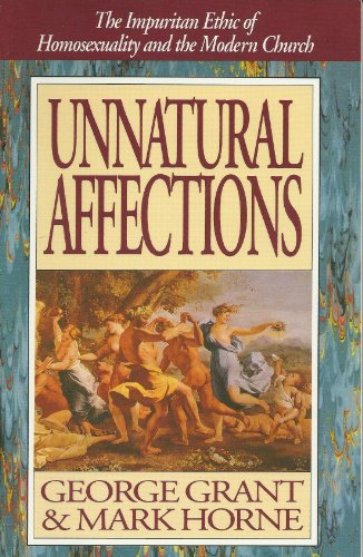 9781880692004: Unnatural Affections: The Impuritan Ethic of Homosexuality and the Modern Church