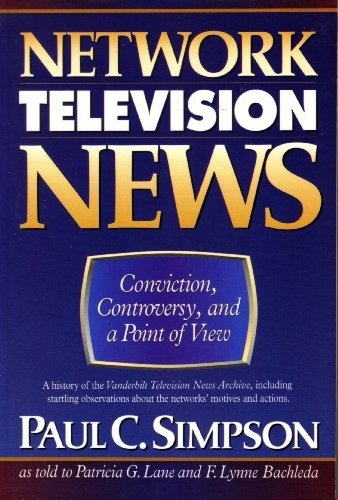 Network Television News: Conviction, Controversy, and a Point of View: Simpson, Paul C.