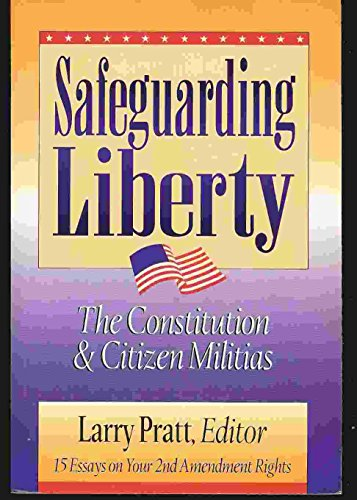 9781880692189: Safeguarding Liberty: The Constitution and Citizens Militias