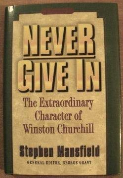 9781880692301: Never Give In (The Extraordinary Character of Winston Churchill) (The Extraordinary Character of Winston Churchill)
