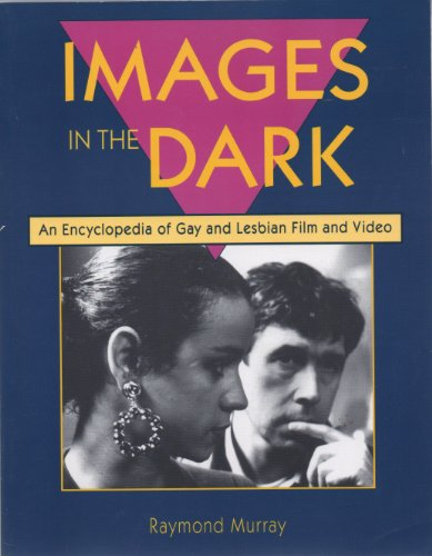 9781880707012: Images in the Dark: An Encyclopedia of Gay and Lesbian Film and Video