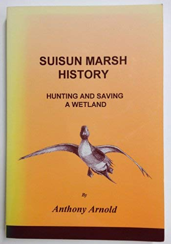 9781880710043: Suisun Marsh History : Hunting and Saving a Wetland (with Supplement)
