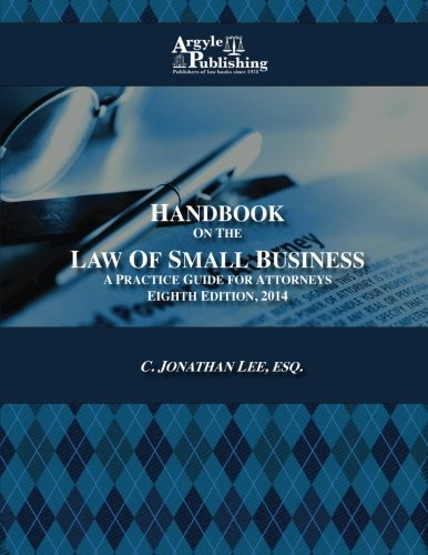 Handbook on the Law of Small Business: A Practice Guide for Attorneys: C. Lee