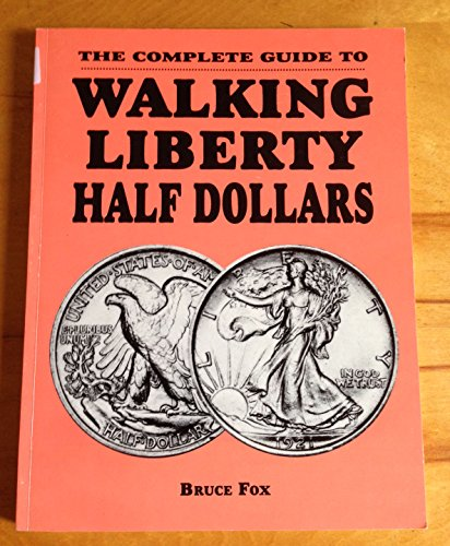 The Complete Guide to Walking Liberty Half: Fox, Bruce W.