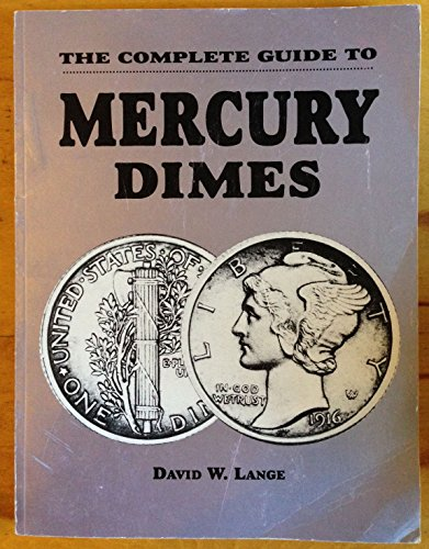 The Complete Guide to Mercury Dimes: David W. Lange