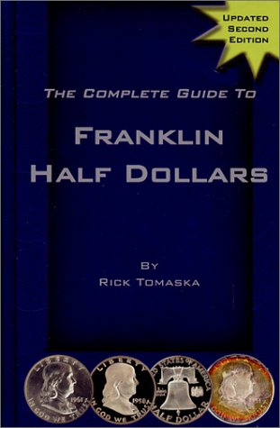 The Complete Guide to Franklin Half Dollars: Tomaska, Rick