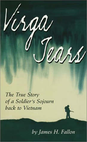 9781880741498: Virga Tears: The True Story of a Soldier's Sojourn Back to Vietnam