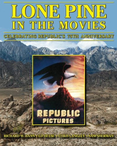 9781880756171: Lone Pine in the Movies: Celebrating Republic's 75th Anniversary
