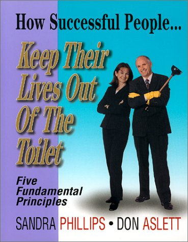 9781880759752: How Successful People. . . Keep Their Lives Out of the Toilet: Five Fundamental Principles