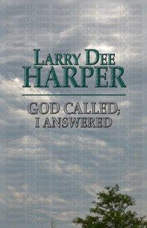 God Called; I Answered: Larry D. Harper